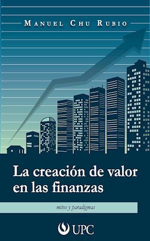 La creacion de valor en las finanzas af Manuel Chu Rubio