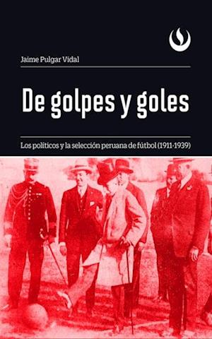 De golpes y goles: Los políticos y la selección peruana de fútbol