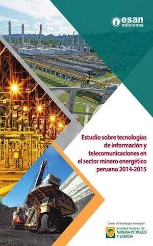 Estudio sobre tecnologias de informacion y telecomunicaciones en el sector minero energetico peruano 2014-2015