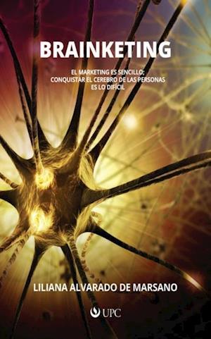 Brainketing: El marketing es sencillo; conquistar el cerebro de las personas es lo difícil