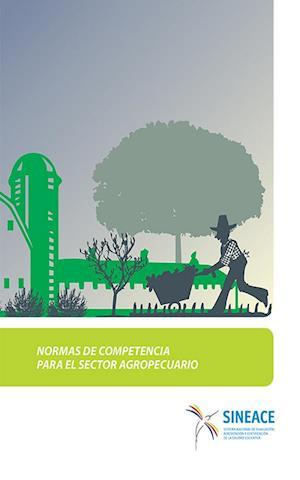 Normas de competencia para el sector agropecuario af SINEACE Sistema Nacional de Evaluación, acreditación y cer
