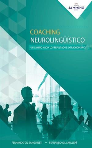 Coaching Neurolingüístico - Un camino hacia los resultados extraordinarios