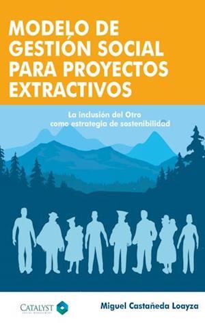 Modelo de Gestion Social para Proyectos Extractivos af Miguel Angel Castaneda Loayza