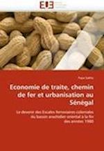 Economie de Traite, Chemin de Fer Et Urbanisation Au Senegal (Omn Univ Europ)