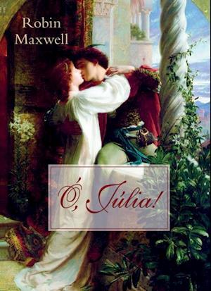 O, Julia! af Robin Maxwell