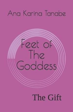 Feet of The Goddess: The Gift