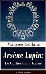 Arsene Lupin: Le Collier de la Reine (L'edition integrale)