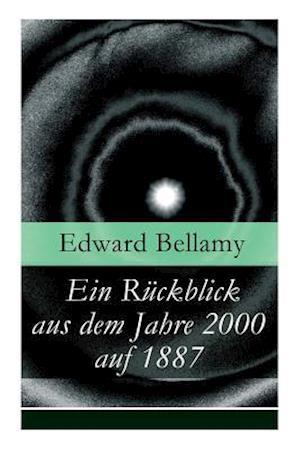 Ein Rückblick Aus Dem Jahre 2000 Auf 1887 (Vollständige Deutsche Ausgabe)