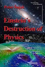 Einstein's Destruction of Physics