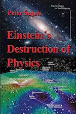 Einstein's Destruction of Physics