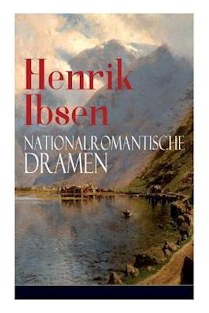 Ibsen, H: Henrik Ibsen: Nationalromantische Dramen