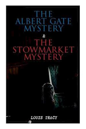 The Albert Gate Mystery & The Stowmarket Mystery: Reginald Brett, Barrister Detective (Two Books in One Edition)