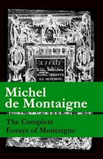 Complete Essays of Montaigne (107 annotated essays in 1 eBook + The Life of Montaigne + The Letters of Montaigne)