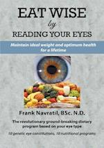 Eat Wise by Reading Your Eyes: Maintain Ideal Weight and Optimum Health for a Lifetime af Frank Navratil