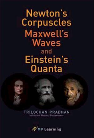 Bog, paperback Newton's Corpuscles, Maxwell's Waves, and Einstein's Quanta af Trilochan Pradhan