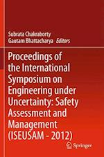 Proceedings of the International Symposium on Engineering Under Uncertainty Safety Assessment and Management 2012