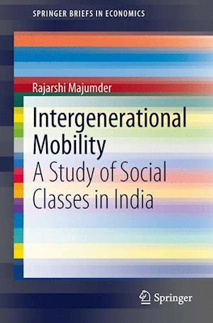 Intergenerational Mobility : A Study of Social Classes in India