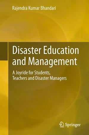 Disaster Education and Management : A Joyride for Students, Teachers and Disaster Managers