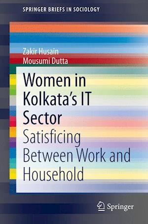 Women in Kolkata's IT Sector : Satisficing Between Work and Household