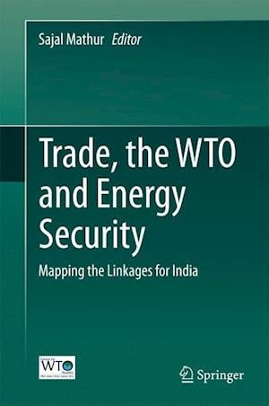 Trade, the Wto and Energy Security: Mapping the Linkages for India