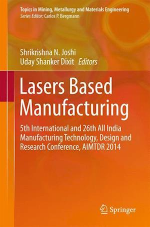 Lasers Based Manufacturing : 5th International and 26th All India Manufacturing Technology, Design and Research Conference, AIMTDR 2014