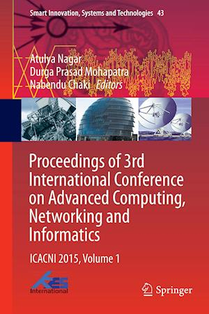 Proceedings of 3rd International Conference on Advanced Computing, Networking and Informatics : ICACNI 2015, Volume 1