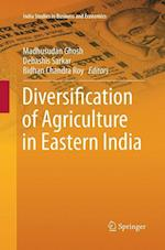 Diversification of Agriculture in Eastern India (India Studies in Business and Economics)