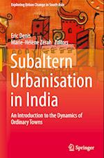 Subaltern Urbanization in India (Exploring Urban Change in South Asia)