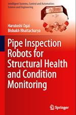 Pipe Inspection Robots for Structural Health and Condition Monitoring (Intelligent Systems, Control and Automation: Science and Engineering, nr. 89)