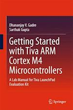 Getting Started with Tiva ARM Cortex M4 Microcontrollers : A Lab Manual for Tiva LaunchPad Evaluation Kit