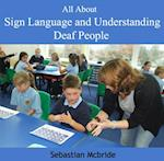 All About Sign Language and Understanding Deaf People