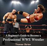 Beginner's Guide to Become a Professional WWE Wrestler, A