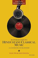 An Introduction to Hindustani Classical Music: A Guidebook for Beginners