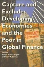 Capture and Exclude - Developing Economies and the Poor in Global Finance