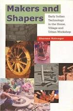Makers and Shapers - Early Indian Technology in the Home, Village and Urban Workshop