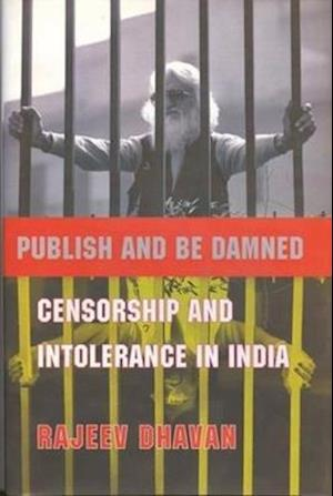 Bog, hardback Publish and Be Damned - Censorship and Intolerance in India af Rajeev Dhavan
