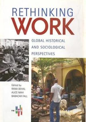 Bog, hardback Rethinking Work - Global Historical and Sociological Perspectives af Rana P. Behal