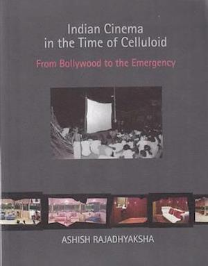 Indian Cinema in the Time of Celluloid from Bollywood to the Emergency