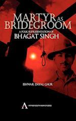 Martyr as Bridegroom (Anthem South Asian Studies)