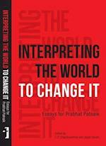 Interpreting the World to Change It - Essays for Prabhat Patnaik