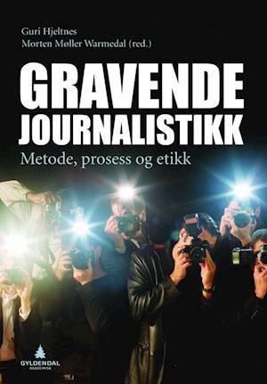 Gravende journalistikk : metode, prosess og etikk