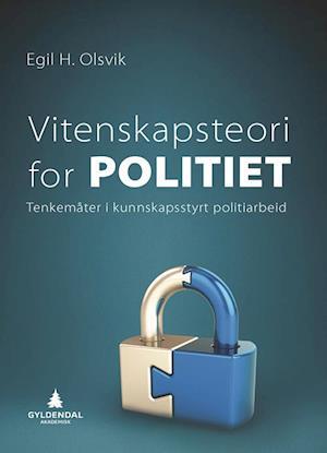 Bog, hæftet Vitenskapsteori for politiet : tenkemåter for kunnskapsstyrt politiarbeid af Egil H. Olsvik