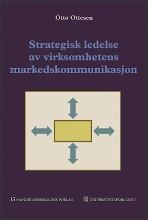 Strategisk ledelse av virksomhetens markedskommunikasjon : et helhetssyn for økt lønnsomhet