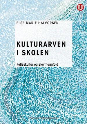 Bog, hæftet Kulturarven i skolen : felleskultur og elevmangfold af Else Marie Halvorsen