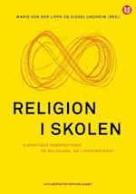 Religion i skolen : didaktiske perspektiver på religions- og livssynsfaget