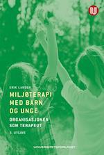 Miljøterapi med barn og unge : organisasjonen som terapeut  (3.utg.) af Erik Larsen