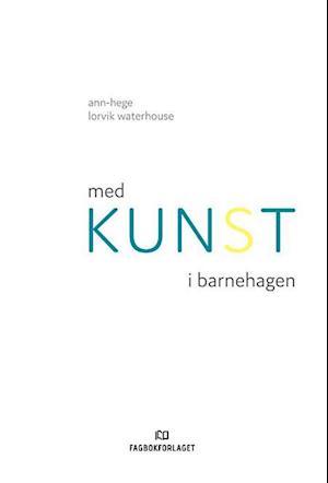 Bog, indbundet Med kunst i barnehagen af Ann-Hege Lorvik Waterhouse