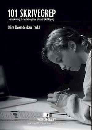 Bog, hæftet 101 skrivegrep : om skriving, skrivestrategier og elevers tekstskaping af Kåre Kverndokken (red.)