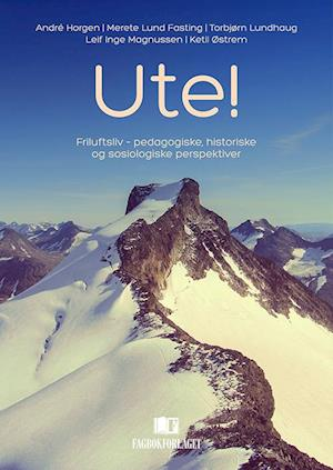 Bog, hæftet Ute! : friluftsliv - pedagogiske, historiske og sosiologiske perspektiver af André Horgen