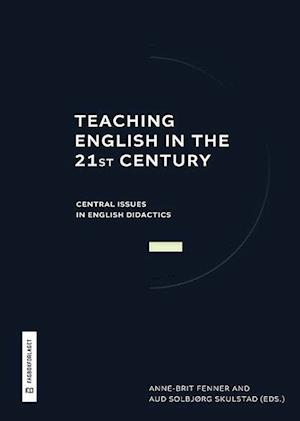 Teaching English in the 21st century : central issues in didactics